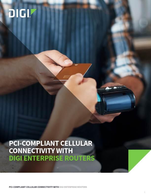 PCI Compliant Cellular Connectivity with Digi Enterprise Routers